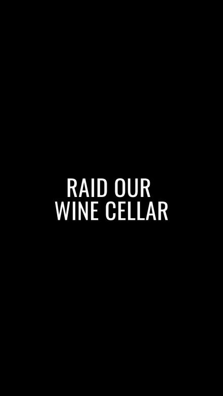 Raid our wine cellar